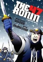 The 47 Ronin : A Graphic Novel - Sean Michael Wilson