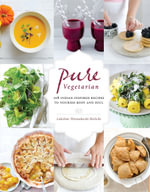 Pure Vegetarian : 108 Indian-Inspired Recipes to Nourish Body and Soul - Lakshmi Wennakoski-Bielicki