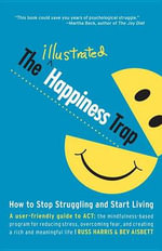 The Illustrated Happiness Trap : How to Stop Struggling and Start Living - Russ Harris
