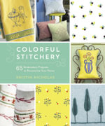 Colorful Stitchery : 65 Embroidery Projects to Personalize Your Home - Kristin Nicholas