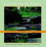Landscape as Spirit : Creating a Contemplative Garden - Martin Hakubai Mosko