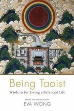 Being Taoist : Wisdom for Living a Balanced Life - Eva Wong