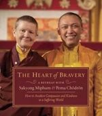 The Heart of Bravery : A Retreat with Sakyong Mipham and Pema Chodron - Sakyong Mipham