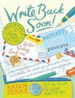 Write Back Soon! : Adventures in Letter Writing - Karen Benke