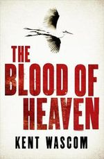 The Blood of Heaven - Kent Wascom