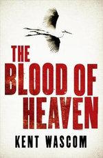 The Blood of Heaven - Kent Wascom
