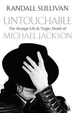 Untouchable : The Strange Life and Tragic Death of Michael Jackson - Randall Sullivan