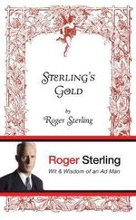 Sterling's Gold : Wit and Wisdom of an Ad Man - Roger Sterling