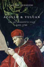 Apollo & Vulcan : The Art Markets in Italy, 1400-1700 - Guido Guerzoni