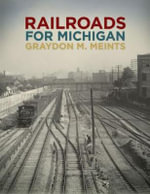 Railroads for Michigan : An Illustrated History - Graydon M Meints