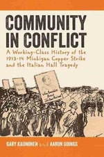 Community in Conflict : A Working-Class History of the 1913-14 Michigan Copper Mine Strike and the Italian Hall Tragedy - Gary Kaunonen