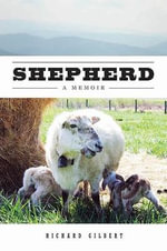 Shepherd : A Memoir - Richard Gilbert