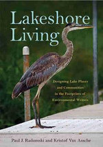 Lakeshore Living : Designing Lake Places and Communities in the Footprints of Environmental Writers - Paul J. Radomski