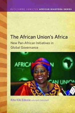 The African Union's Africa : New Pan-African Initiatives in Global Governance - Rita Kiki Edozie