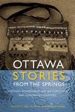 The Ottawa Stories from the Springs : Anishinaabe Dibaadjimowinan Wodi Gaa Binjibaamigak Wodi Mookodjiwong e Zhinikaadek - Howard Webkamigad