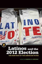 Latinos and the 2012 Election : The New Face of the American Voter
