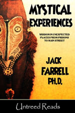 Mystical Experiences : Wisdom in Unexpected Places from Prisons to Main Street - Jack Farrell