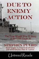 Due to Enemy Action : The True World War II Story of the USS Eagle 56 - Stephen Puleo
