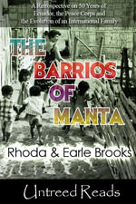 The Barrios of Manta : A Retrospective on 50 Years of Ecuador, the Peace Corps and the Evolution of an International Family - Rhoda Brooks