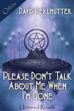 Please Don't Talk about Me When I'm Gone - David Perlmutter