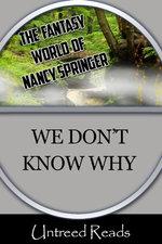 We Don't Know Why - Nancy Springer