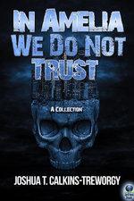 In Amelia We Do Not Trust - Joshua Calkins-Treworgy