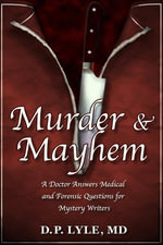 Murder & Mayhem : A Doctor Answers Medical and Forensic Questions for Mystery Writers - MD, D. P. Lyle
