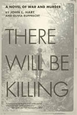 There Will be Killing : A Novel of War and Murder - John Hart