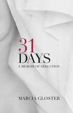 31 Days : A Memoir of Seduction - Marcia Gloster