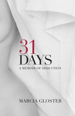 31 Days : A Memoir of Seduction - Marcia Gloster