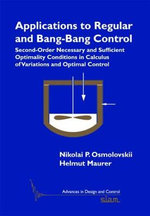 Applications to Regular and Bang-Bang Control : Second-Order Necessary and Sufficient Optimality Conditions in Calculus of Variations and Optimal Control - Nikolai P. Osmolovskii