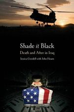 Shade It Black : Death and After in Iraq - Jessica Goodell