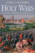 Holy Wars : 3000 Years of Battles in the Holy Land - Gary L. Rashba