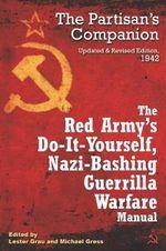 The Red Army's Do-it-yourself Nazi-bashing Guerrilla Warfare Manual : The Partizan's Handbook - Lester W. Grau