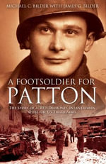 Foot Soldier for Patton : The Story of a
