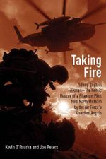 Taking Fire : Saving Captain Aikman: a Story of the Vietnam Air War - Kevin O'Rourke