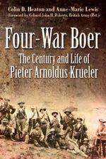 Four War Boer : The Century and Life of Pieter Arnoldus Krueler - Colin D. Heaton