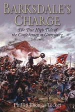 Barksdale's Charge : The True High Tide of the Confederacy at Gettysburg, July 2, 1863 - Phillip Thomas Tucker