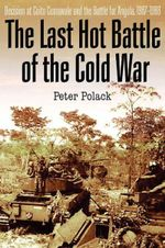 The Last Hot Battle of the Cold War : South Africa Vs. Cuba in the Angolan Civil War - Peter Polack