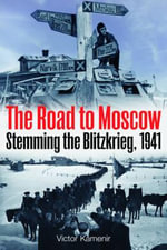 Stemming the Blitzkrieg : Hitler's Failure on the Road to Moscow, 1941 - Victor Kamenir