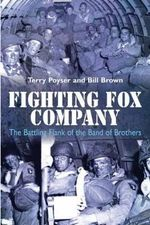 Fighting Fox Company : The Battling Flank of the Band of Brothers - Bill Brown
