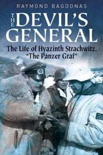 The Devil's General : The Life of Hyazinth Graf Strachwitz - the