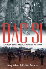 BAC SI : A Green Beret Medic's War in Vietnam - Jerry Kirzan