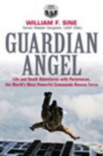 Guardian Angel : Life and Death Adventures with Pararescue, the World's Most Powerful Commando Rescue Force - William Sine