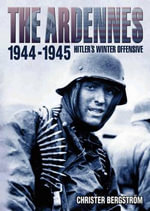 The Ardennes, 1944-45 : Hitler's Winter Offensive - Christer Bergstrom