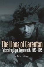 The Lions of Carentan : Fallschirmjager Regiment 6, 1943-1945 - Volker Griesser