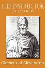 The Instructor (Padagogus) - Clement of Alexandria