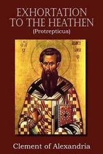 Exhortation to the Heathen (Protrepticus) - Clement of Alexandria