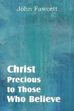 Christ, Precious to Those Who Believe - John Fawcett
