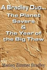 A Bradley Duo... the Planet Savers & the Year of the Big Thaw - Marion Zimmer Bradley